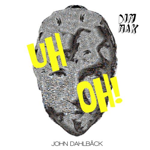 Uh Oh by John Dahlback
