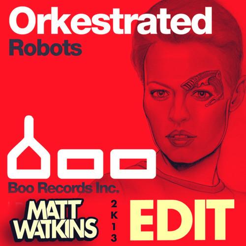 Orkestrated - Robots (Matt Watkins 2K13 Edit) FREE DOWNLOAD