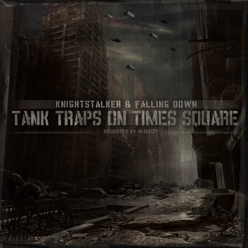 Knightstalker & Falling Down - Tank Traps On Times Square (prod. by M-Nasty)