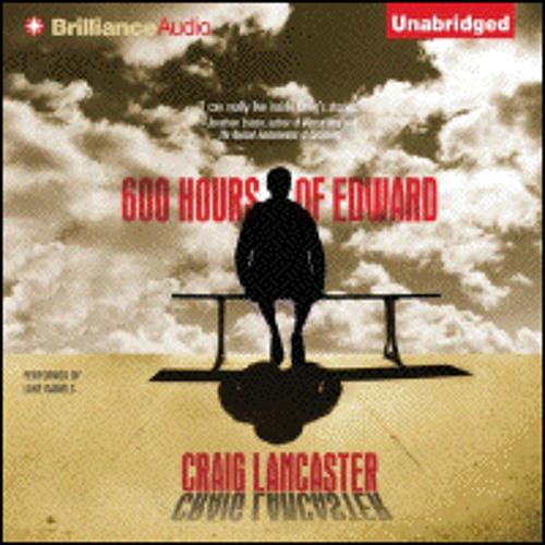 600 HOURS OF EDWARD By Craig Lancaster, Read By Luke Daniels
