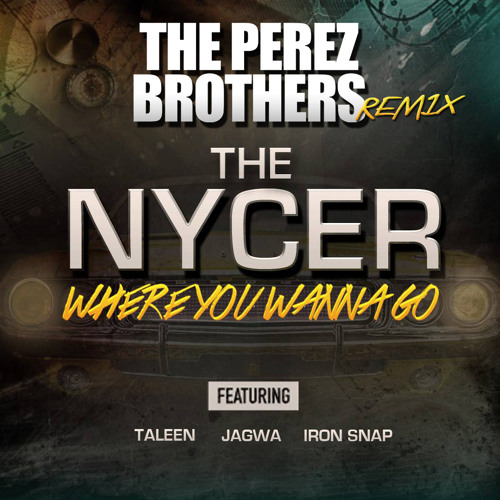 The Nycer - Where You Wanna Go (The Perez Brothers Remix)