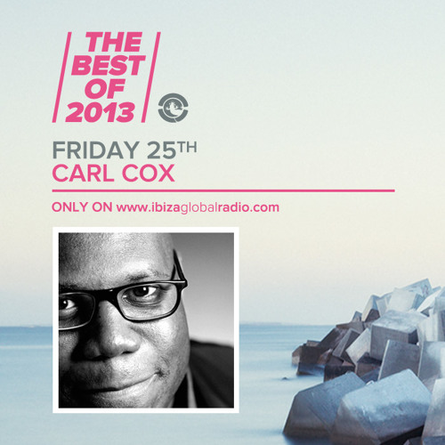 Carl Cox - The Best Of 2013 on Ibiza Global Radio