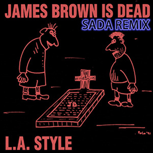 James Brown Is Dead (SADA Remix) ★FREE DL★