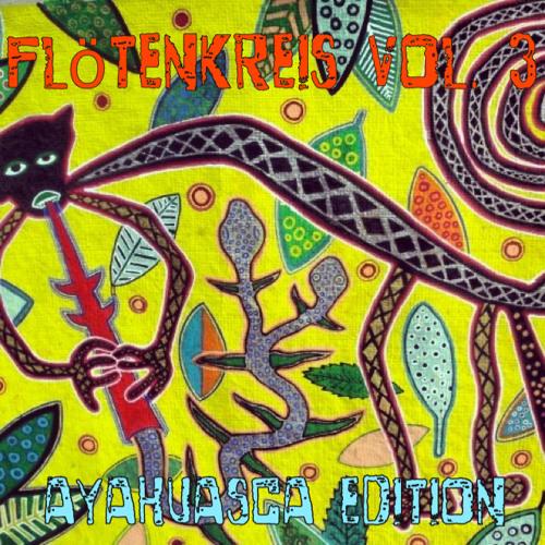 flötenkreis vol. 3 - ayahuasca edition