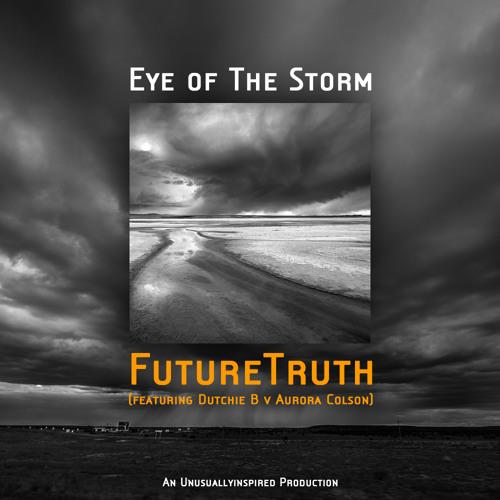 Eye Of The Storm - FutureTruth (feat. Dutchie B v Aurora Colson)