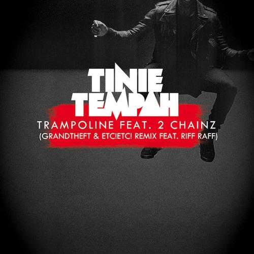 Tinie Tempah - Trampoline Ft. 2 Chainz & RiFF RaFF (Grandtheft & ETC!ETC! Remix)