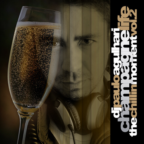 DJ Paulo Agulhari - Champagne Life...The Chill In Moment Vol 2
