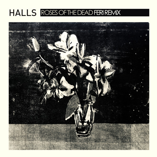 Halls - Roses Of The Dead (Feri Remix)