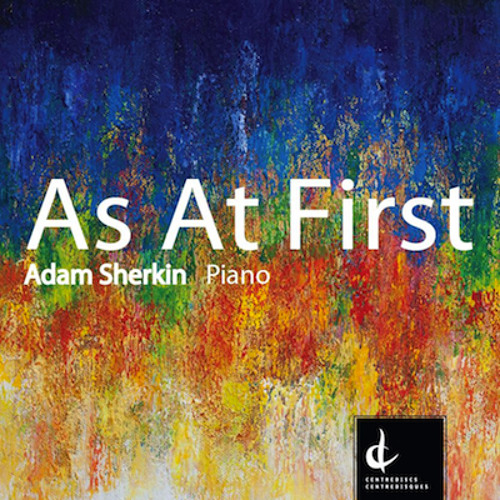 AS AT FIRST (2011) by Adam Sherkin: I. Speed Trace; performed by Adam Sherkin