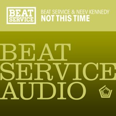Beat Service & Neev Kennedy - Not This Time (Original Mix)
