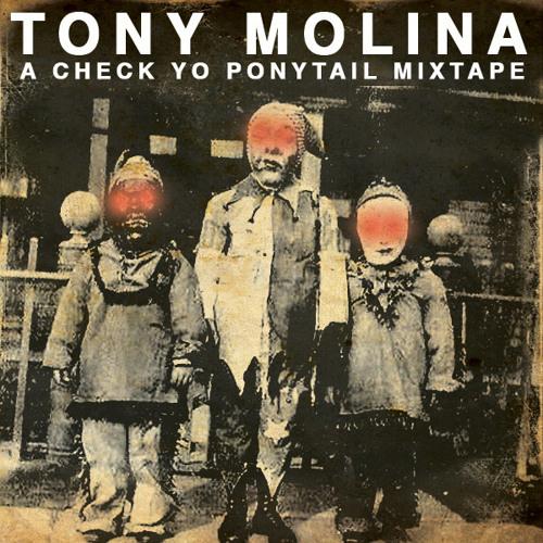 TONY MOLINA - CHECK YO PONYTAIL MIXTAPE