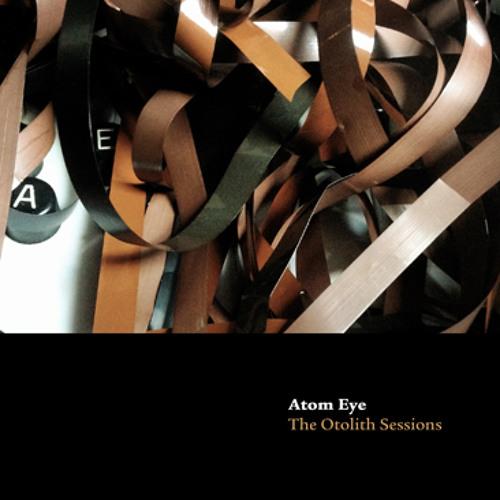 3 ¾ - Atom Eye - The Otolith Sessions