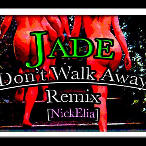 """""""Don't Walk Away"""" Jade [NickElia Bootleg]"""