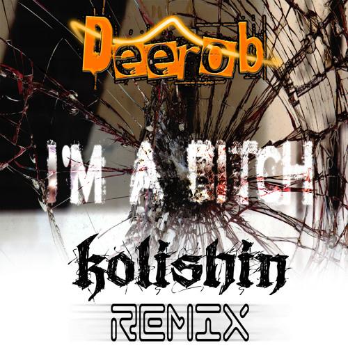 Deerob- I'm a Bitch (Kolishin Remix) *FREE DOWNLOAD*