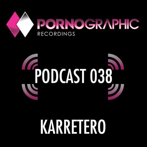 Pornographic Podcast 038 with Karretero