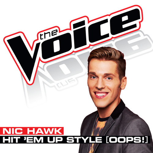 Nic Hawk - Hit 'Em Up Style [Oops!] (The Voice - Studio Version)