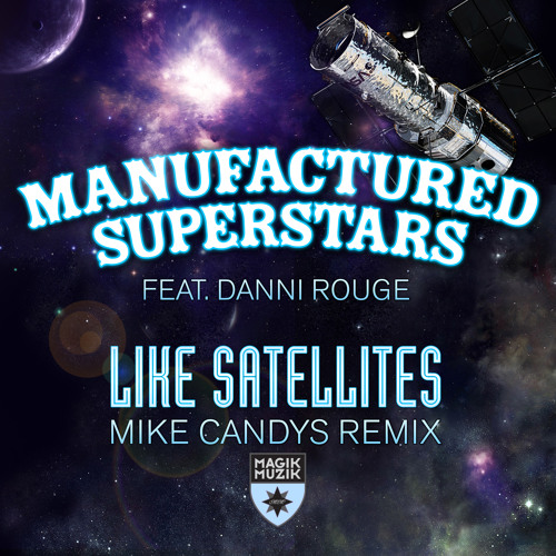 TEASER Manufactured Superstars featuring Danni Rouge - Like Satellites (Mike Candys Radio Edit)