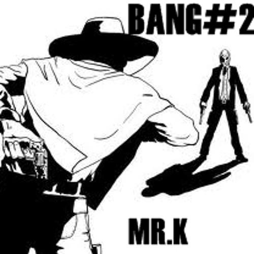 BANG #2 - By Mr.HenryK