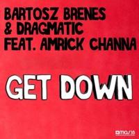 Bartosz Brenes & Dragmatic ft. Amrick Channa - Get Down (Tom Buster Remix)