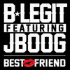 B - Legit (featuring J Boog)  - Best Friend (Clean)