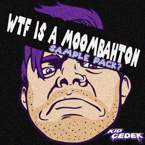 *Contest* WTF IS A MOOMBAHTON SAMPLE PACK by Kid Cedek (Details in Description)