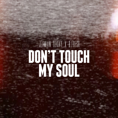 Jermain Dekay x B.Fresh - Don't Touch My Soul (FREE TRACK)