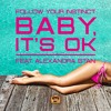 Follow Your Instinct ft. Alexandra Stan - Baby It's OK