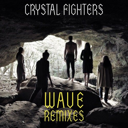 Crystal Fighters - Wave (Remixes)