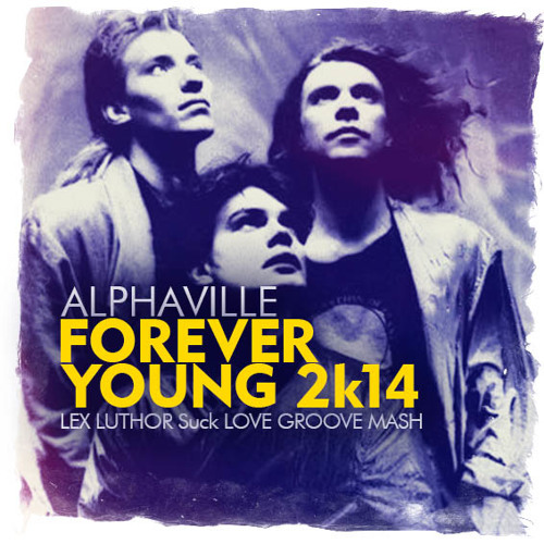 Alphaville - Forever Young 2k14 (Lex Luthor Mash) FREE DOWN