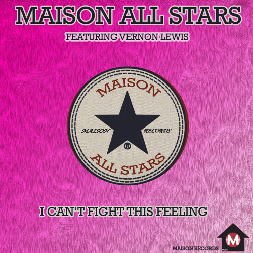 Maison All Stars Ft Vernon Lewis - I Can't Fight This Feeling - Hollywood Hills Mix