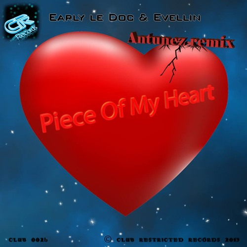 EARLY LE DOC & EVELLIN - PIECE OF MY HEART (ANTUNEZ REMIX) **OUT NOW** [CLUB RESTRICTED]