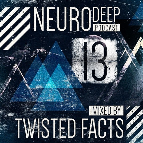 Neurodeep Podcast #13 Mixed by Twisted Facts