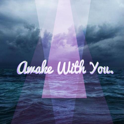 Awake With You.