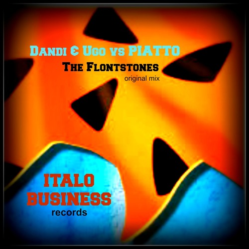 Free Download - Dandi & Ugo vs PIATTO - The Flontstones - original mix - Italo Business records
