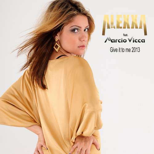 Alexxa feat. Marcio Vicca - Give it to me 2013 (Vicca Re-Invented Mix)