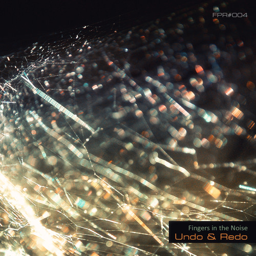 [Preview EP FPR#004] Fingers in the Noise - Undo & Redo (available now on Bandcamp!)