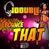 JDOUBLE - Bounce That (Original Mix) [Explicit Lyrics] - OUT NOW ON BEATPORT / TOP 50 BEATPORT BREAKS CHART