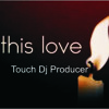 This Love-Maroon Five-  Touch Dj Producer