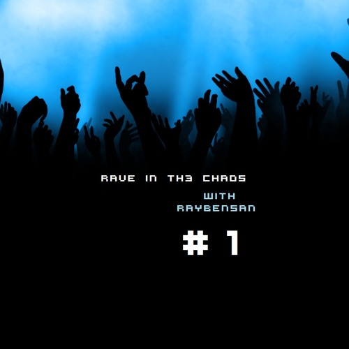 RAVE IN TH3 CHAO5 w/ RayBenSan MIX #1 (Free Download)
