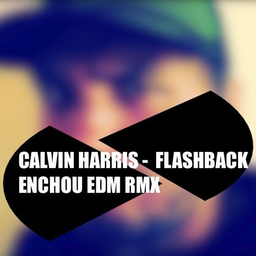 Calvin Harris - Flashback ( Enchou MiM Rmx ) *FREE DOWNLOAD*