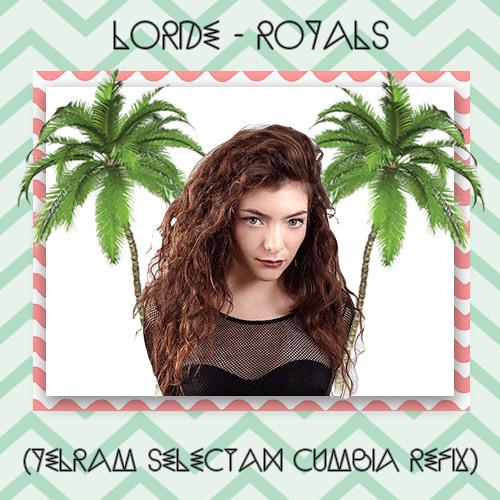 Lorde - Royals (Yelram selectah Cumbia Refix)