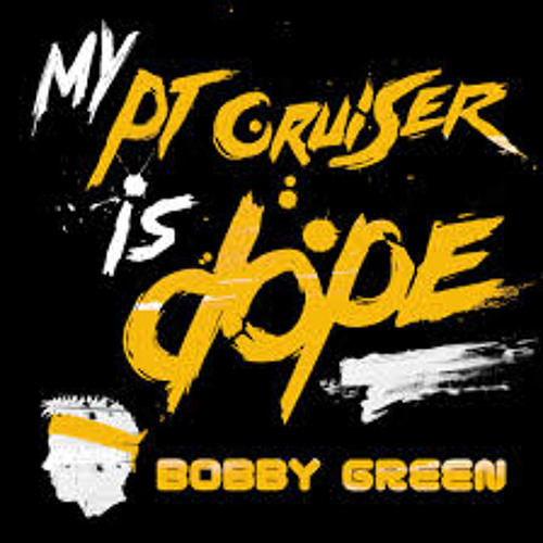 My PT Cruiser is DOPE by Bobby Green