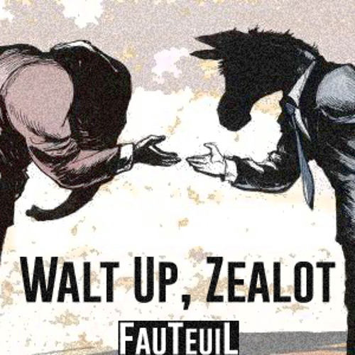 Walt Up, Zealot