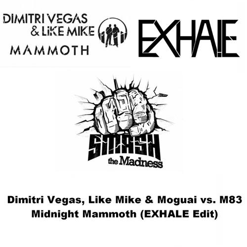 Dimitri Vegas, Like Mike & Moguai vs. M83 - Midnight Mammoth (EXHALE Edit)