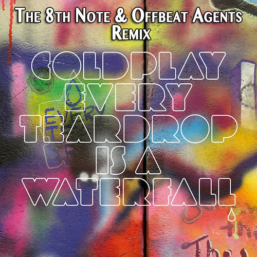 Coldplay - Every Teardrop Is A Waterfall (The 8th Note vs. Offbeat Agents Remix)