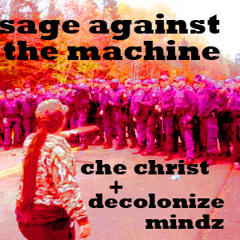 Sage Against The Machine– Che Christ + Decolonize Mindz