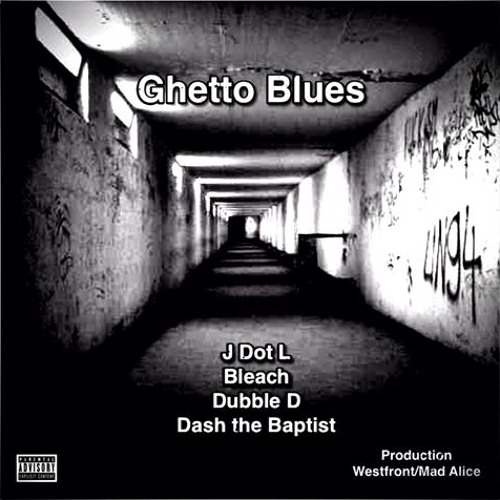 "Ghetto Blues(""The Book of Dash"")ft Dubble-D, Bleach & J Dot L (Production by Westfront & Mad Alice)"