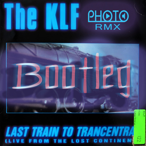KLF - Last Train To Trancentral _ PHOTO RMX  (Bootleg)