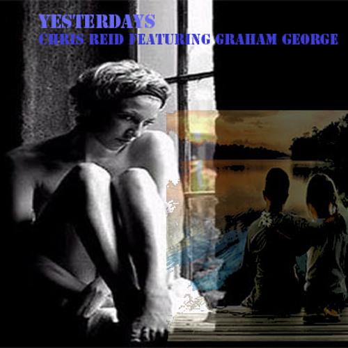 YESTERDAYS - Chris Reid Ft. Graham George