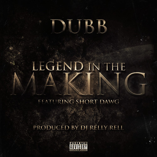 Legend In The Making by DUBB ft Short Dawg (Prod. by DJ RellyRell)